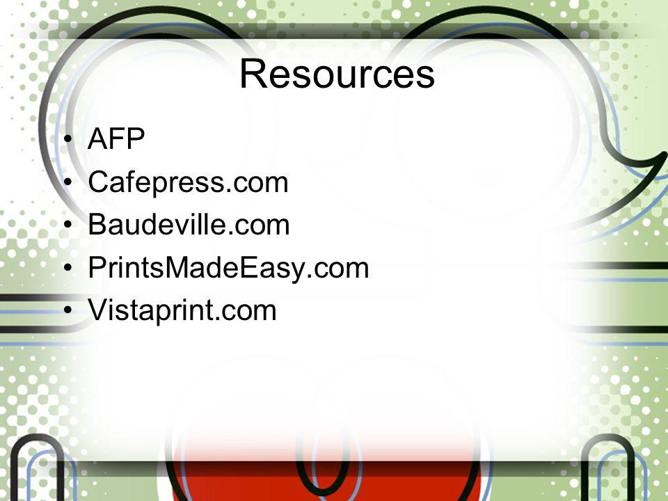 Resources AFP Cafepress.com Baudeville.com PrintsMadeEasy.com Vistaprint.com