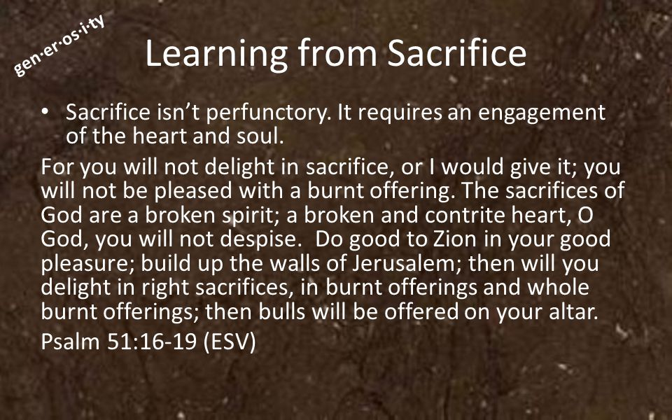 gen·er·os·i·ty Learning from Sacrifice Sacrifice isn't perfunctory.
