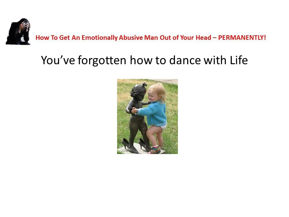 You've forgotten how to dance with Life