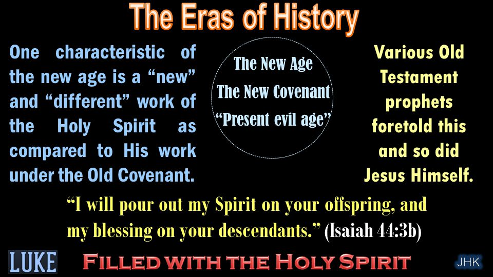 The New Age The New Covenant Present evil age One characteristic of the new age is a new and different work of the Holy Spirit as compared to His work under the Old Covenant.