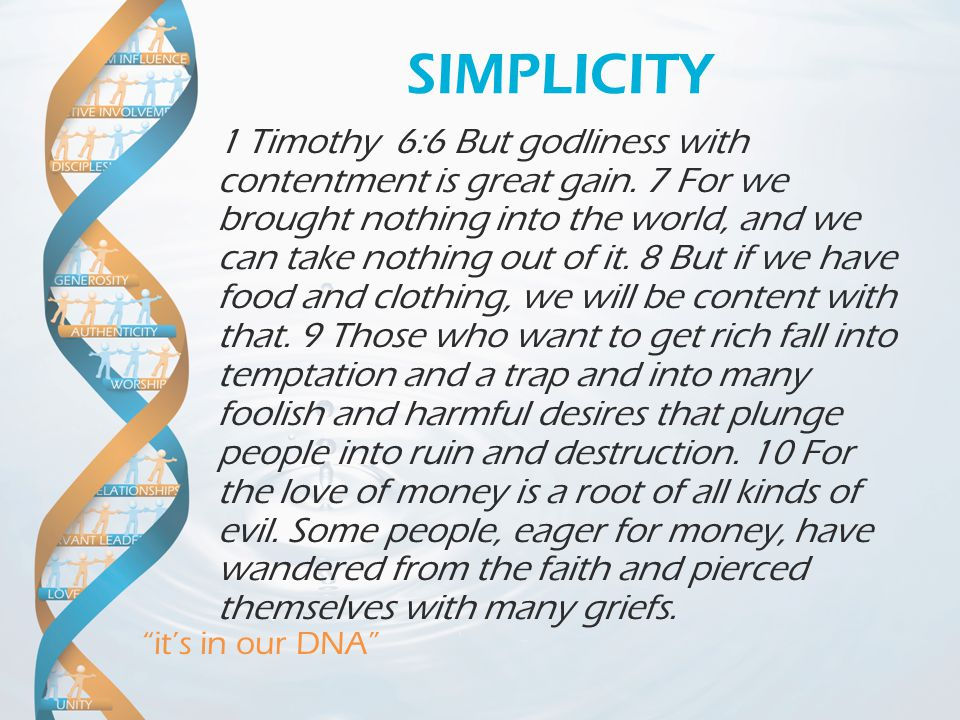 it's in our DNA SIMPLICITY 1 Timothy 6:6 But godliness with contentment is great gain.