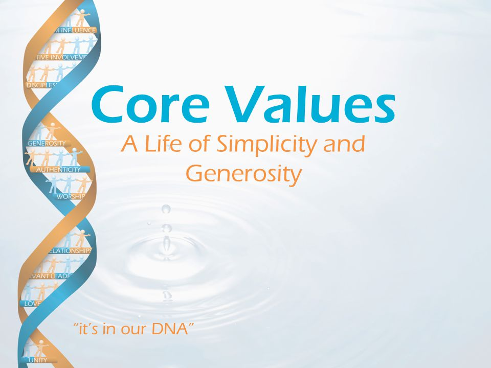 it's in our DNA A Life of Simplicity and Generosity Core Values