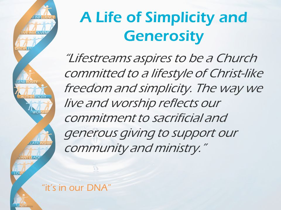 """it's in our DNA"" A Life of Simplicity and Generosity ""Lifestreams aspires to be a Church committed to a lifestyle of Christ-like freedom and simplici"