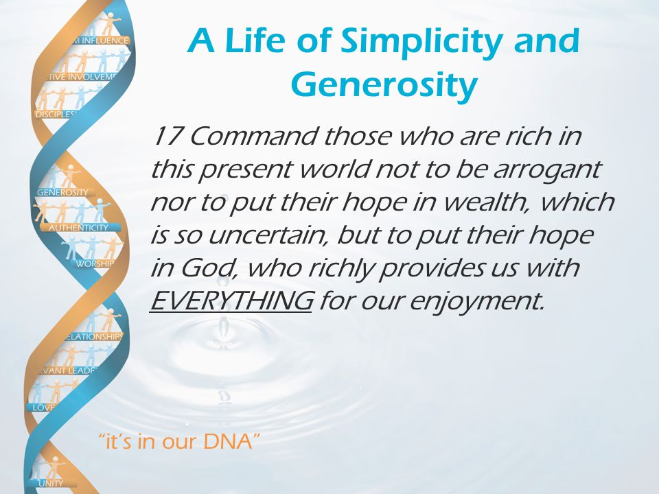"""it's in our DNA"" A Life of Simplicity and Generosity 17 Command those who are rich in this present world not to be arrogant nor to put their hope in"