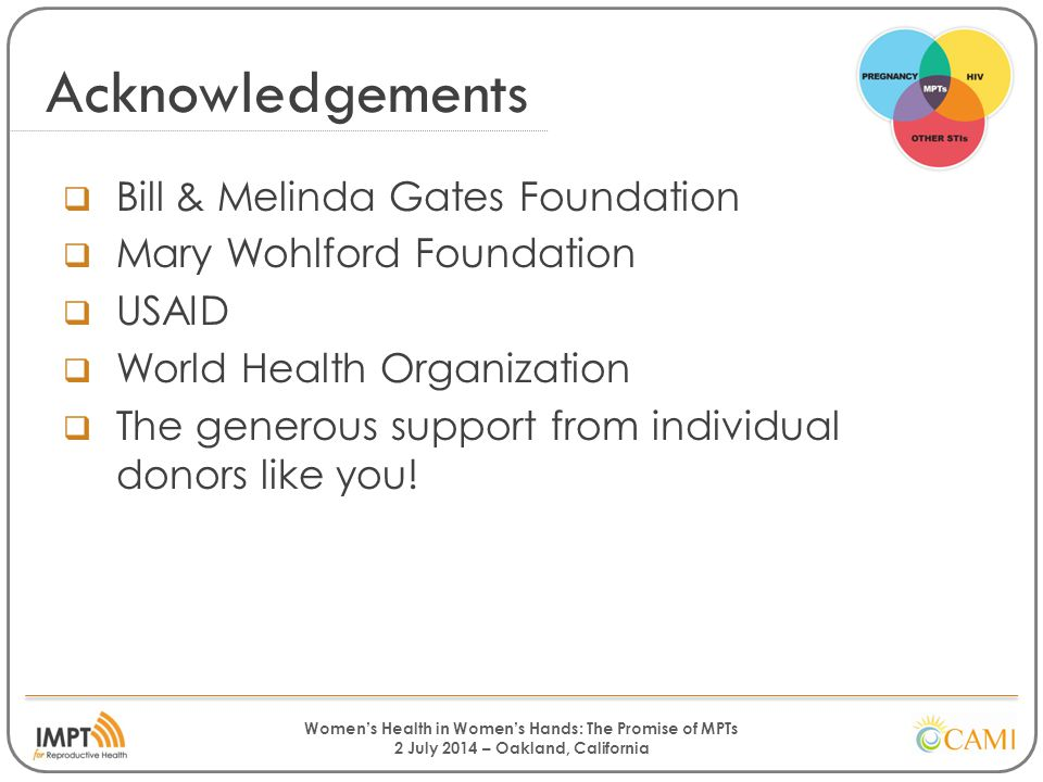Women's Health in Women's Hands: The Promise of MPTs 2 July 2014 – Oakland, California Acknowledgements  Bill & Melinda Gates Foundation  Mary Wohlf