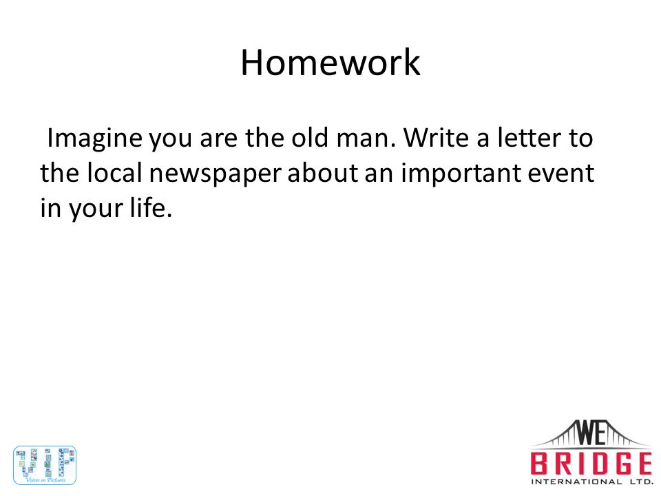 Homework Imagine you are the old man.