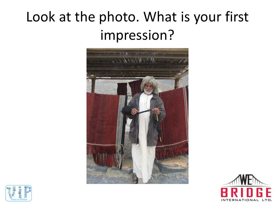 Look at the photo. What is your first impression