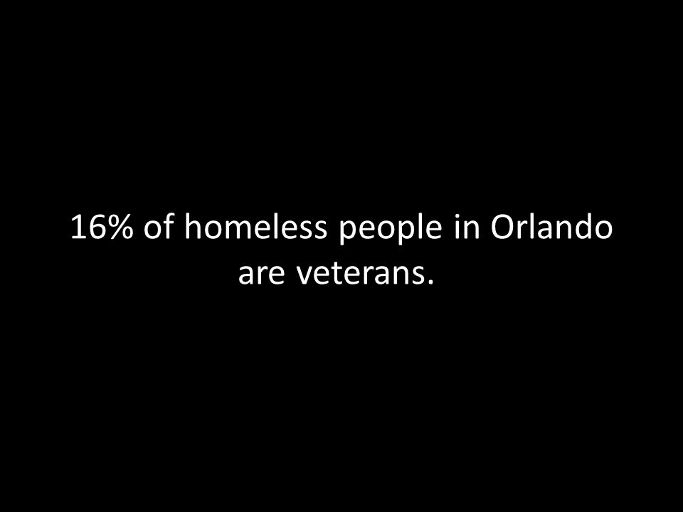 16% of homeless people in Orlando are veterans.