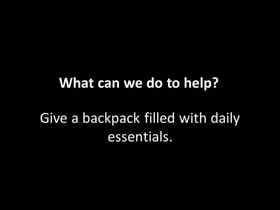 Give a backpack filled with daily essentials. What can we do to help