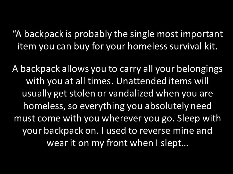 A backpack is probably the single most important item you can buy for your homeless survival kit.