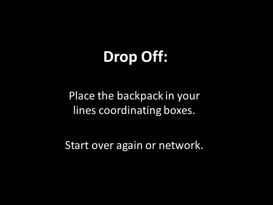 Drop Off: Place the backpack in your lines coordinating boxes. Start over again or network.