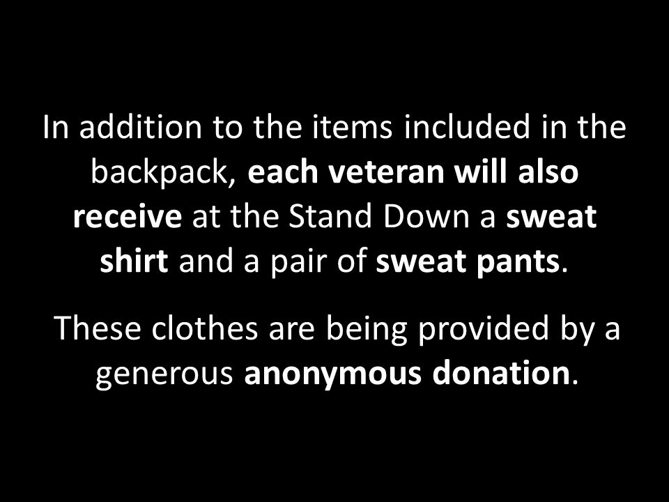 In addition to the items included in the backpack, each veteran will also receive at the Stand Down a sweat shirt and a pair of sweat pants.