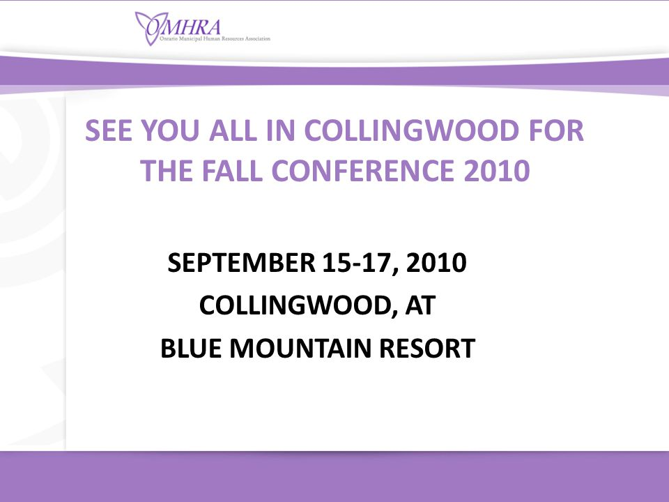 SEPTEMBER 15-17, 2010 COLLINGWOOD, AT BLUE MOUNTAIN RESORT SEE YOU ALL IN COLLINGWOOD FOR THE FALL CONFERENCE 2010