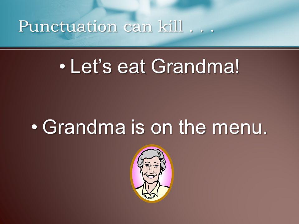 Let's eat Grandma!Let's eat Grandma. Grandma is on the menu.Grandma is on the menu.