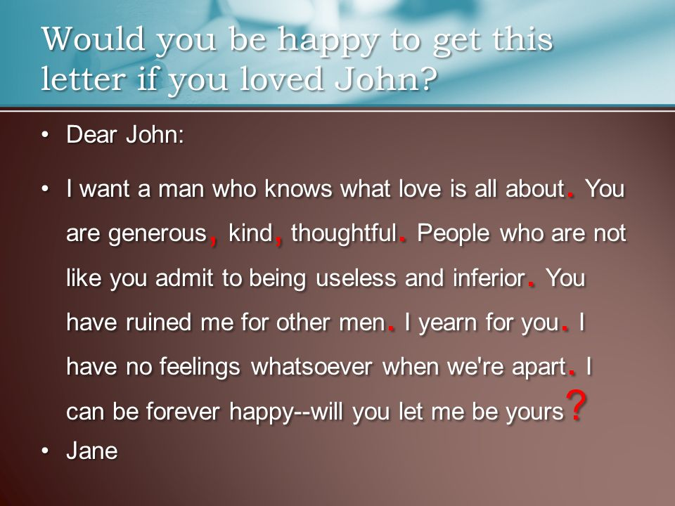 Dear John:Dear John: I want a man who knows what love is all about.
