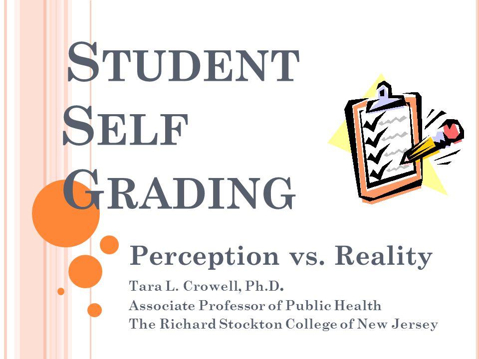 S TUDENT S ELF G RADING Perception vs. Reality Tara L.