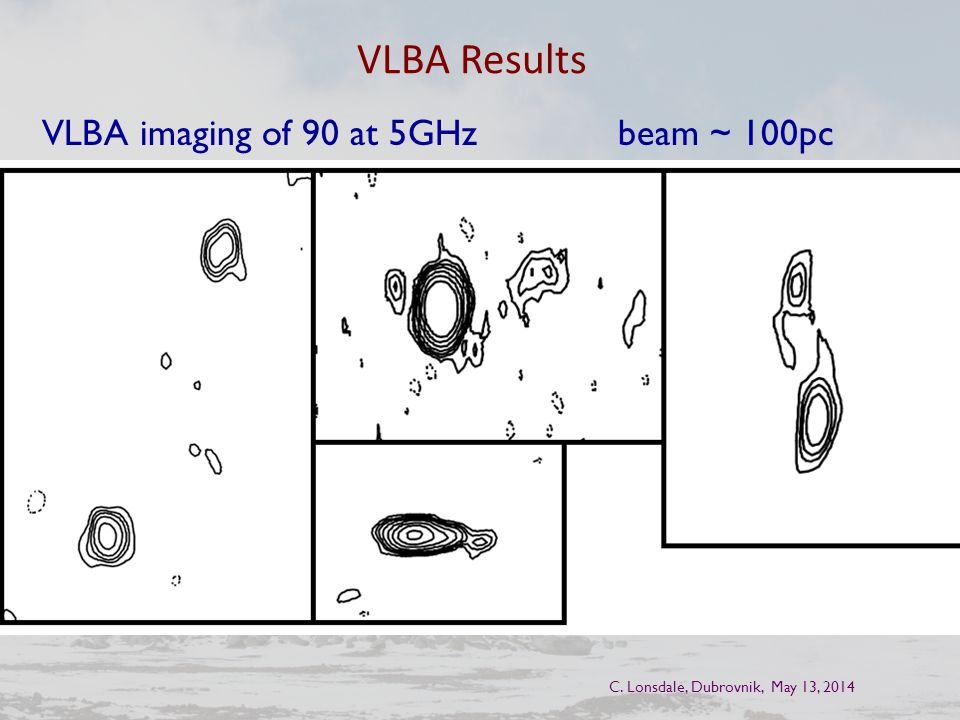 VLBA Results C. Lonsdale, Dubrovnik, May 13, 2014 VLBA imaging of 90 at 5GHz beam ~ 100pc
