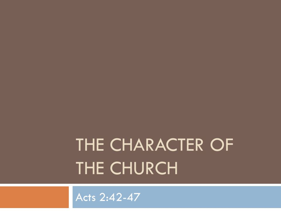 THE CHARACTER OF THE CHURCH Acts 2:42-47