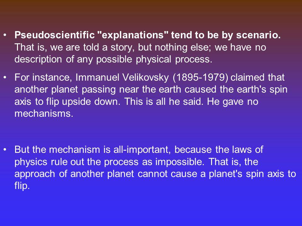 Pseudoscientific explanations tend to be by scenario.