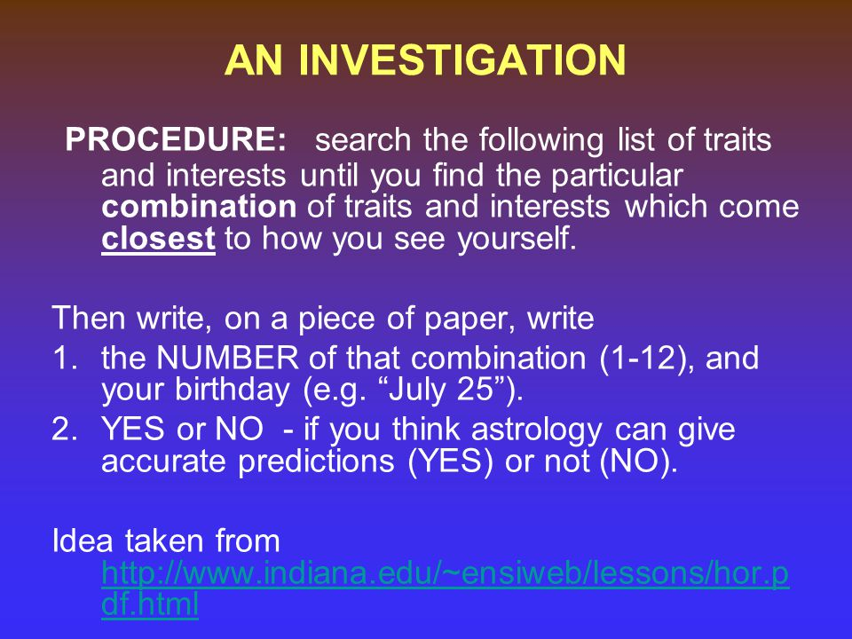 AN INVESTIGATION PROCEDURE: search the following list of traits and interests until you find the particular combination of traits and interests which come closest to how you see yourself.