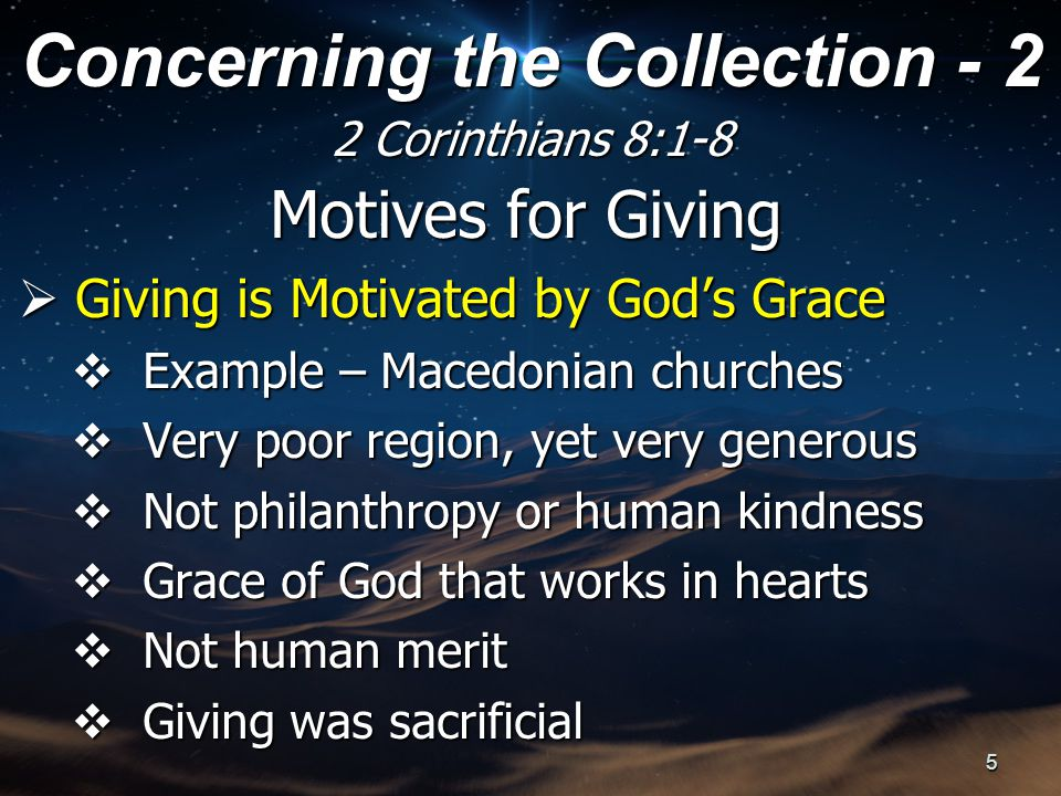 Motives for Giving  Giving Transcends Difficult Circumstances  Great – extreme nature  Ordeal – test or trial  Affliction – pressure in crushing grapes  1 Thessalonians 1:6  2 Thessalonians 1:4  Philippians 1:29 Concerning the Collection - 2 2 Corinthians 8:1-8 6