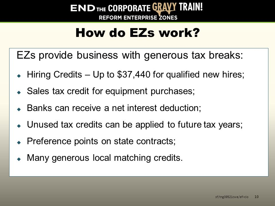 How do EZs work? EZs provide business with generous tax breaks:  Hiring Credits – Up to $37,440 for qualified new hires;  Sales tax credit for equip