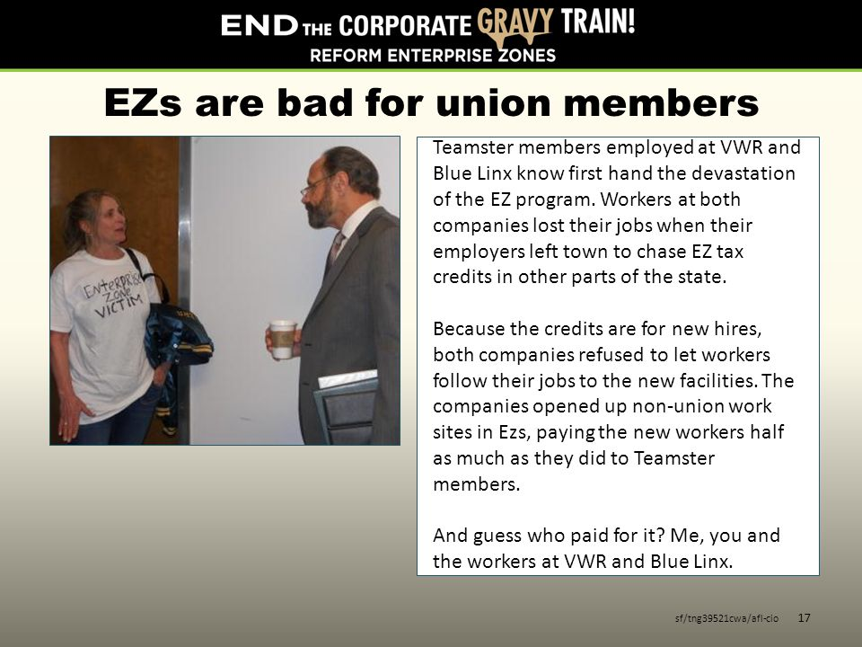 EZs are bad for union members sf/tng39521cwa/afl-cio 17 Teamster members employed at VWR and Blue Linx know first hand the devastation of the EZ program.