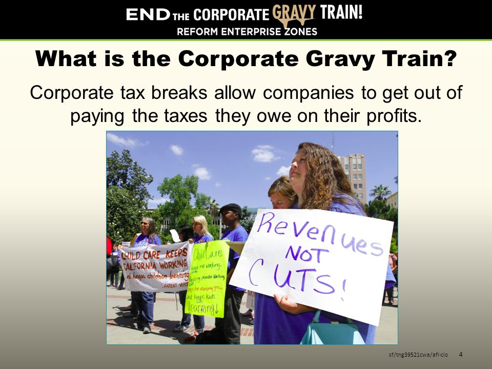 What is the Corporate Gravy Train? Corporate tax breaks allow companies to get out of paying the taxes they owe on their profits. sf/tng39521cwa/afl-c