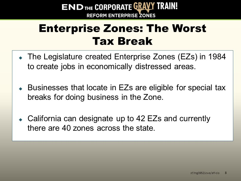 Enterprise Zones: The Worst Tax Break  The Legislature created Enterprise Zones (EZs) in 1984 to create jobs in economically distressed areas.