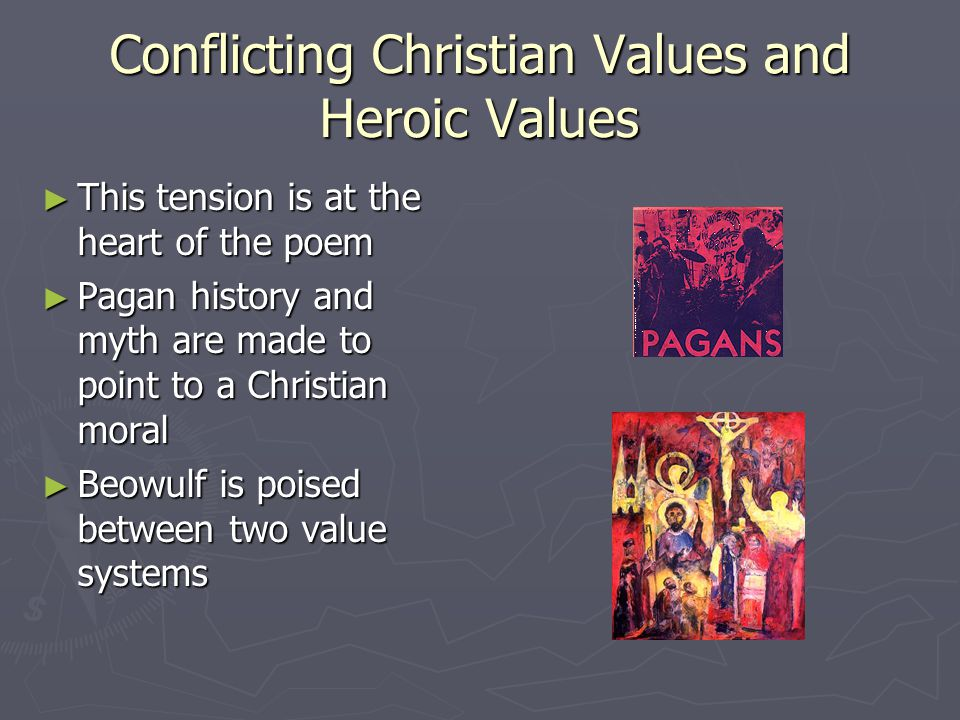 Conflicting Christian Values and Heroic Values ► This tension is at the heart of the poem ► Pagan history and myth are made to point to a Christian mo