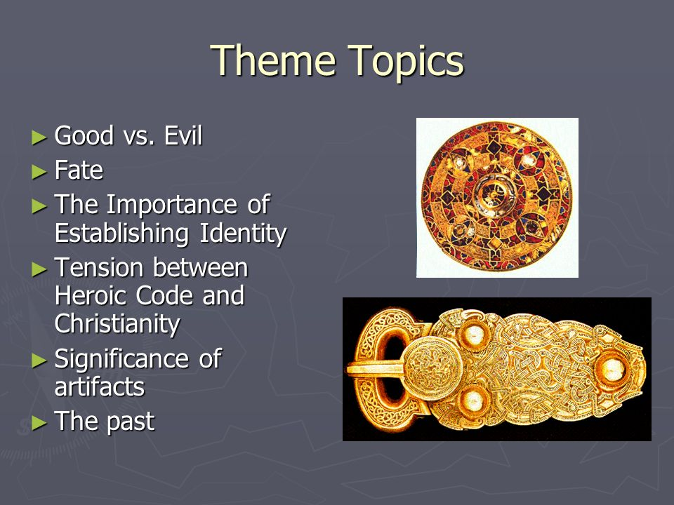 Theme Topics ► Good vs. Evil ► Fate ► The Importance of Establishing Identity ► Tension between Heroic Code and Christianity ► Significance of artifac
