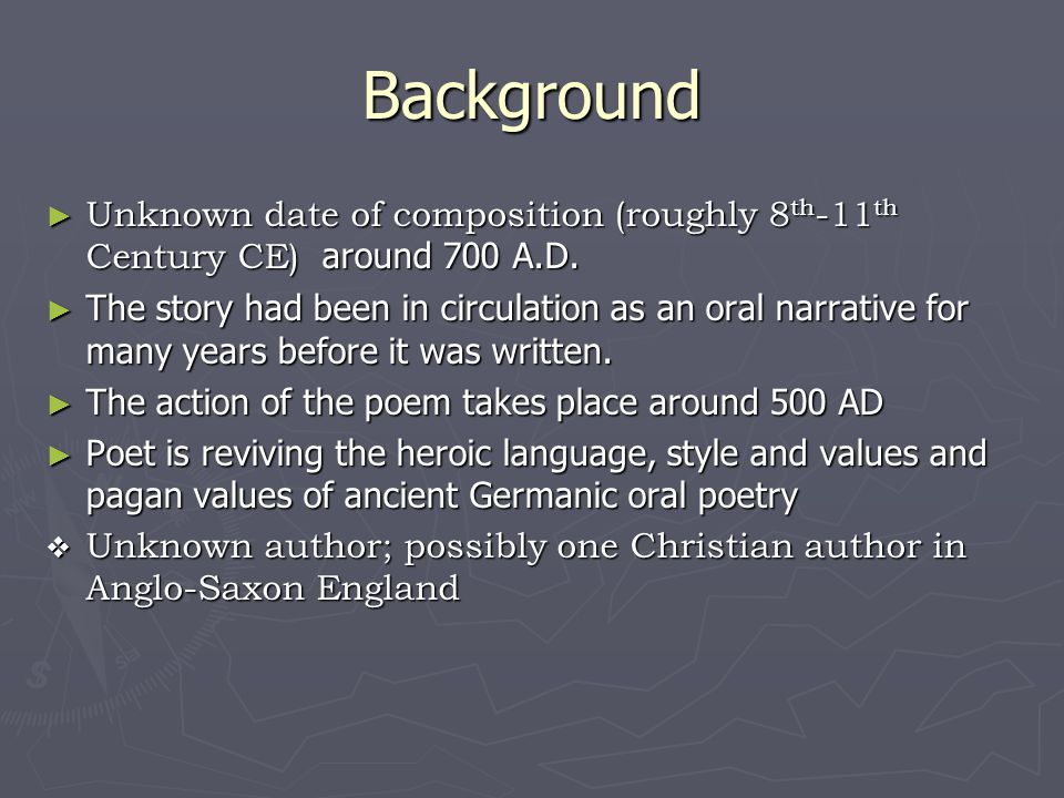 Background ► Unknown date of composition (roughly 8 th -11 th Century CE) around 700 A.D. ► The story had been in circulation as an oral narrative for