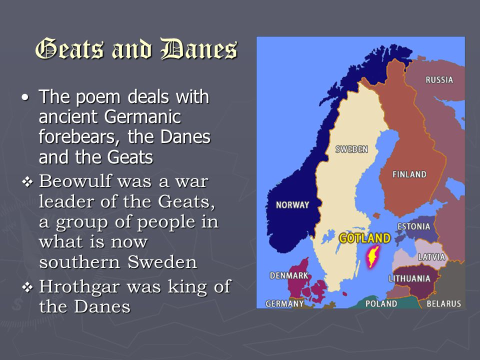 Geats and Danes The poem deals with ancient Germanic forebears, the Danes and the GeatsThe poem deals with ancient Germanic forebears, the Danes and t