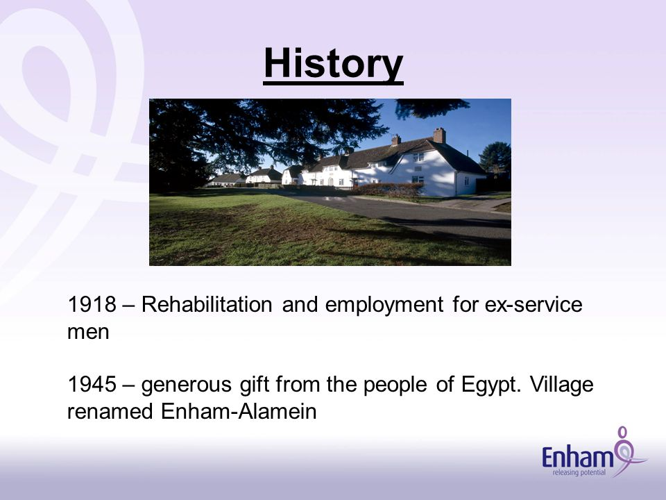 History 1918 – Rehabilitation and employment for ex-service men 1945 – generous gift from the people of Egypt.