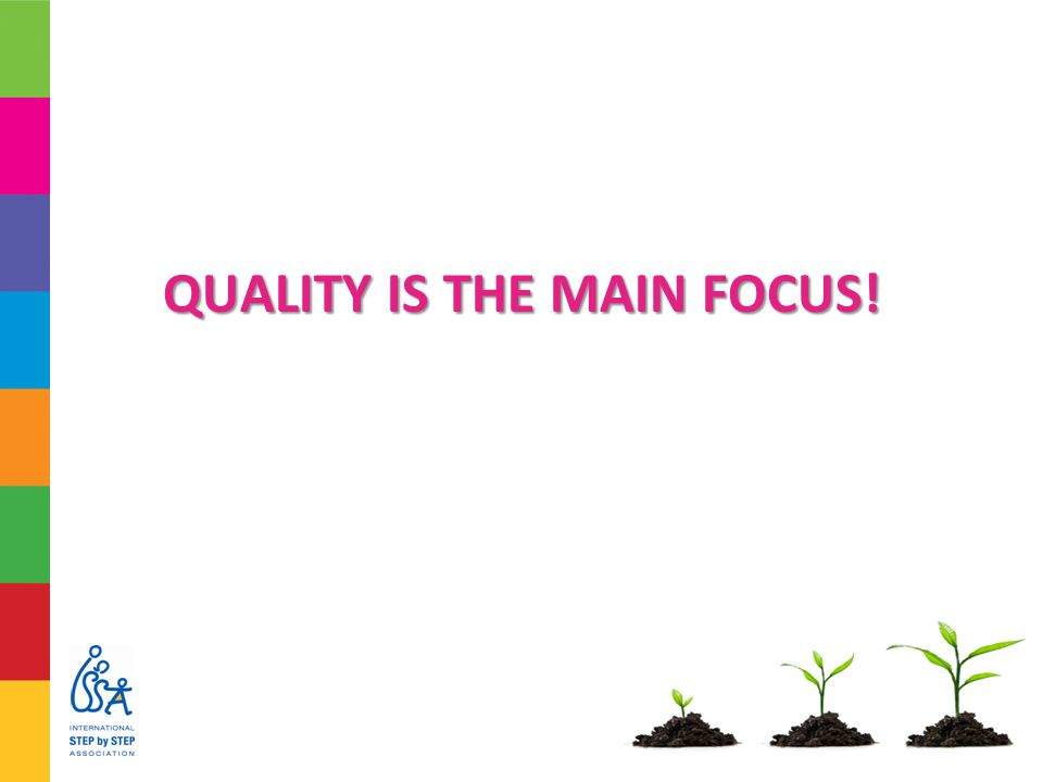 QUALITY IS THE MAIN FOCUS!