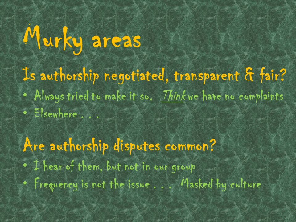 Murky areas Is authorship negotiated, transparent & fair.