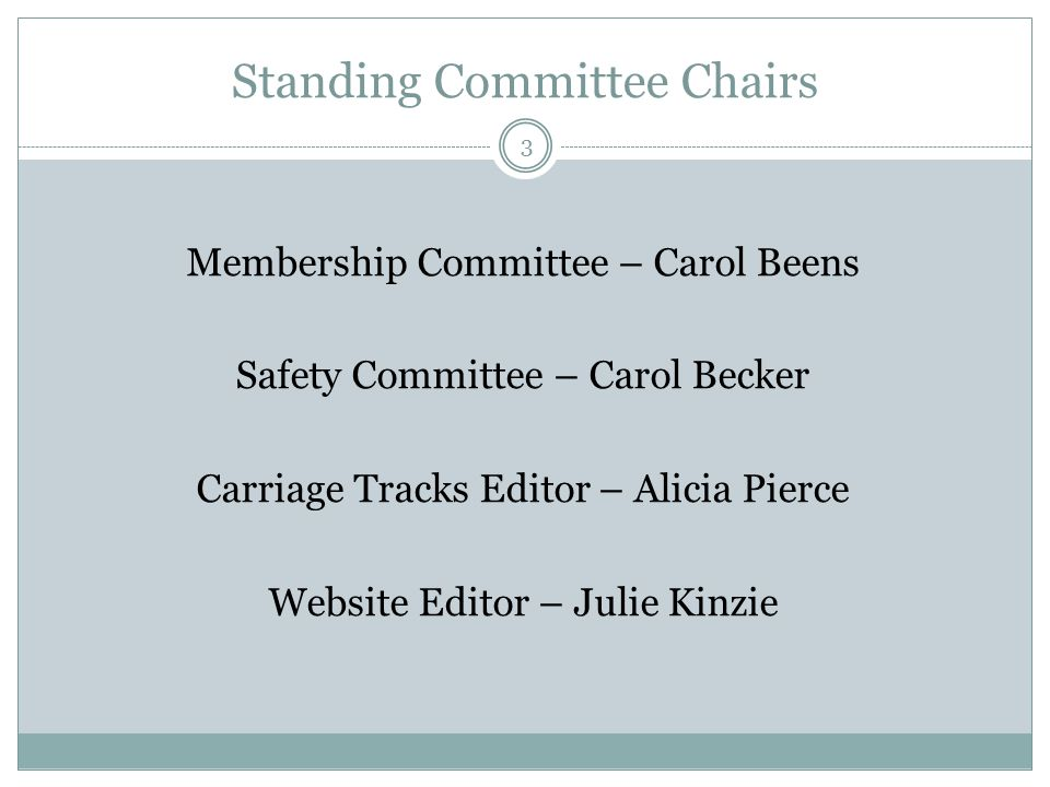 Standing Committee Chairs Membership Committee – Carol Beens Safety Committee – Carol Becker Carriage Tracks Editor – Alicia Pierce Website Editor – Julie Kinzie 3
