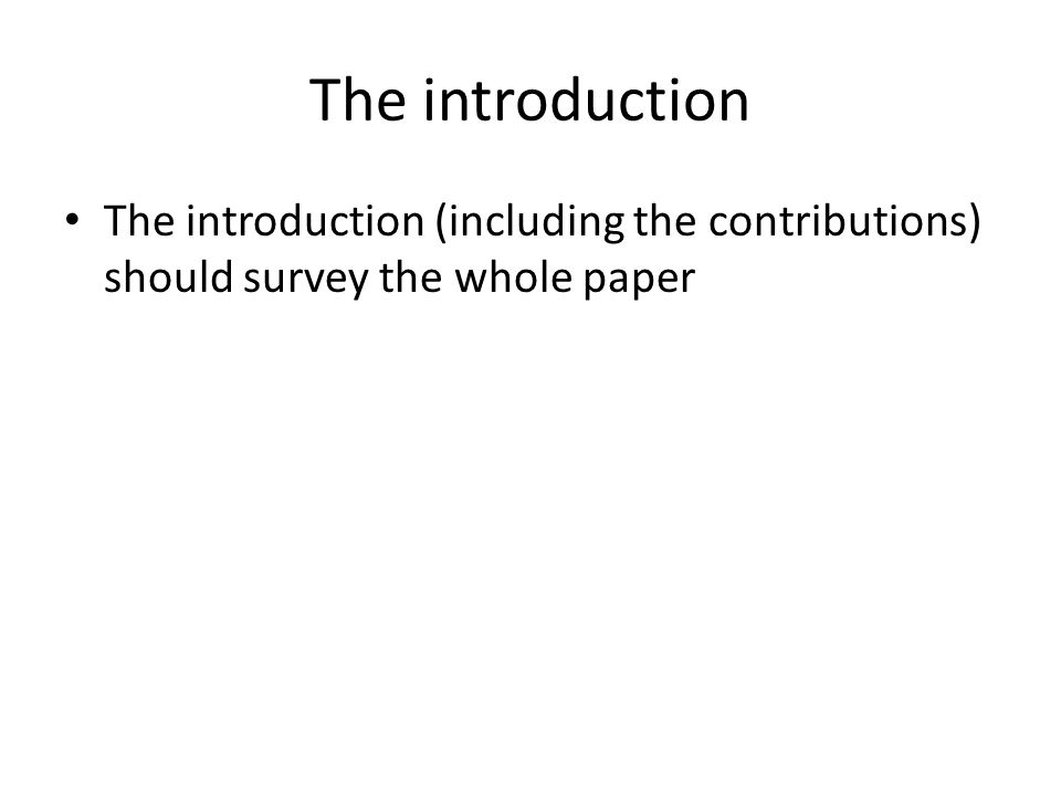 The introduction The introduction (including the contributions) should survey the whole paper