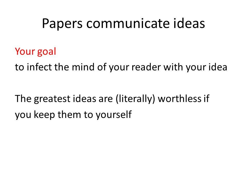Content of your paper Introduce the problem, and your idea, using EXAMPLES and only then present the general case