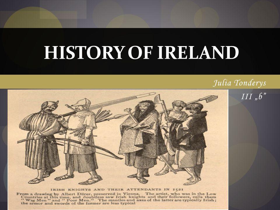 "HISTORY OF IRELAND Julia Tonderys III ""b"
