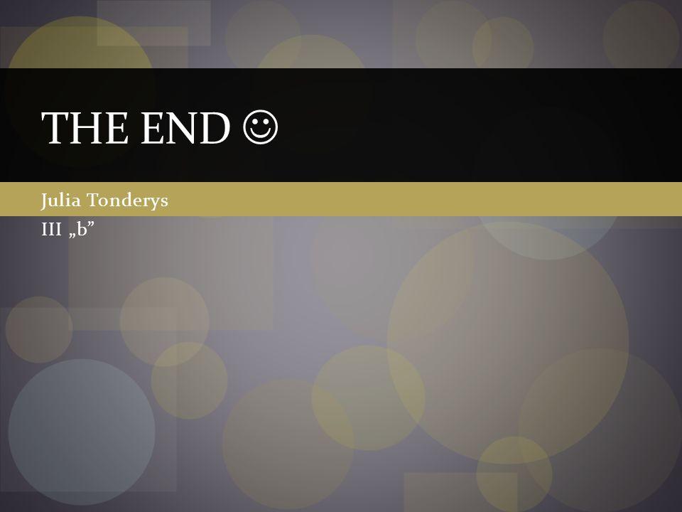 "THE END Julia Tonderys III ""b"