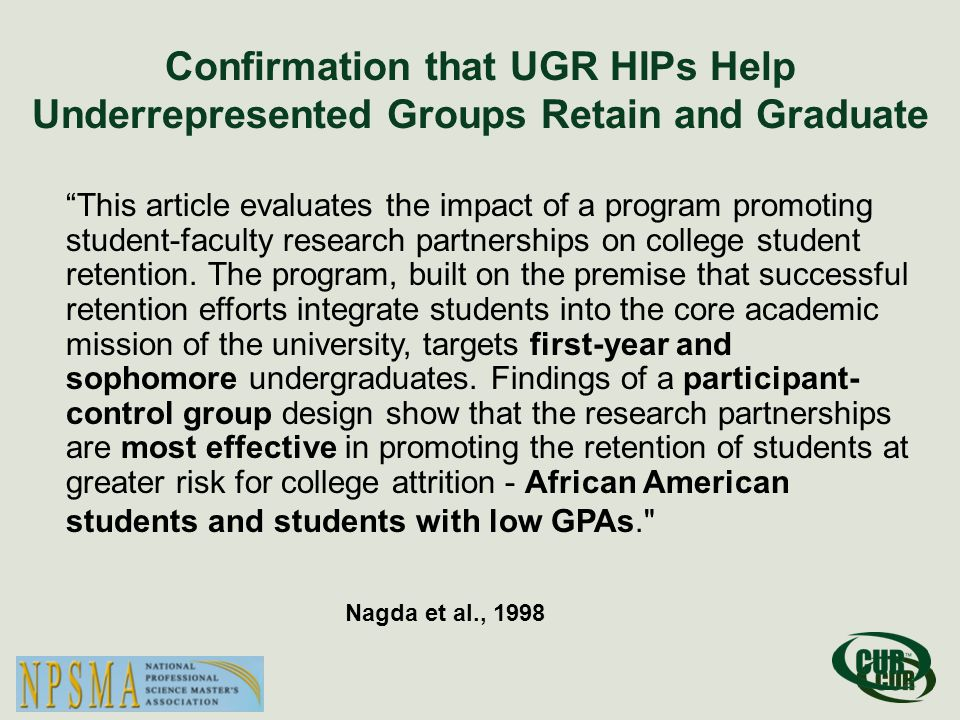 Confirmation that UGR HIPs Help Underrepresented Groups Retain and Graduate This article evaluates the impact of a program promoting student-faculty research partnerships on college student retention.