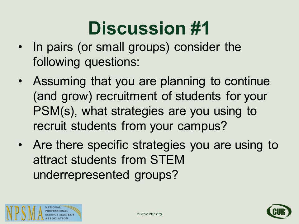 Discussion #1 In pairs (or small groups) consider the following questions: Assuming that you are planning to continue (and grow) recruitment of studen