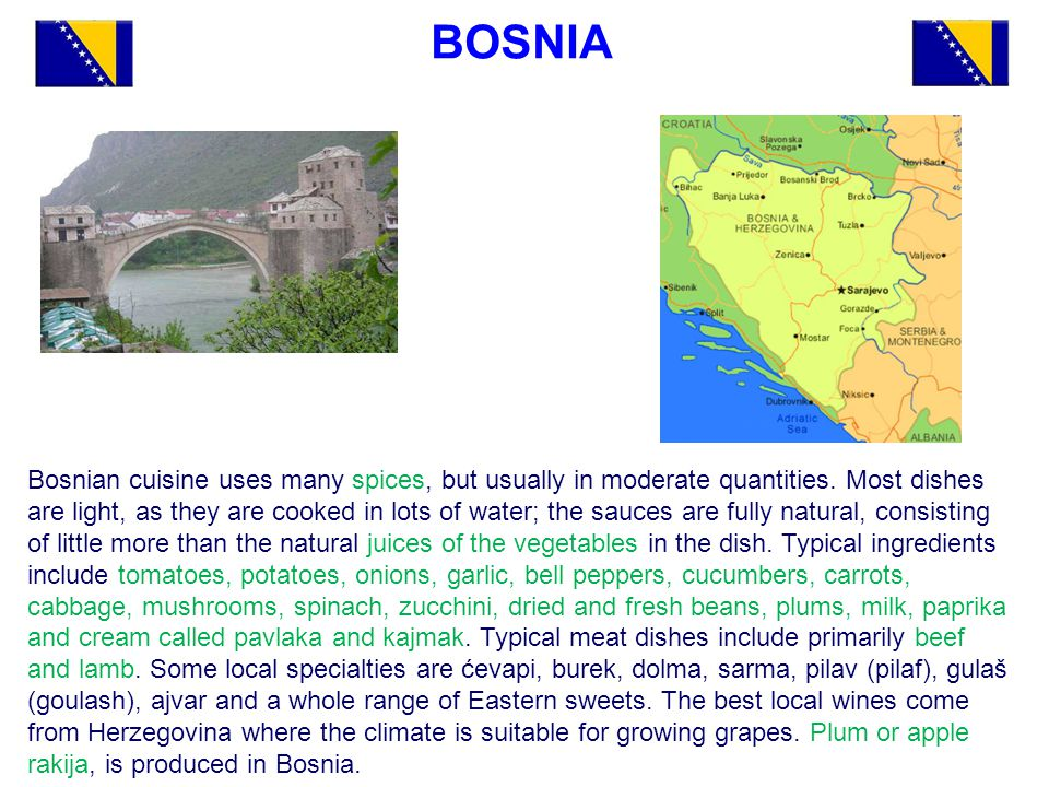 BOSNIA Bosnian cuisine uses many spices, but usually in moderate quantities.