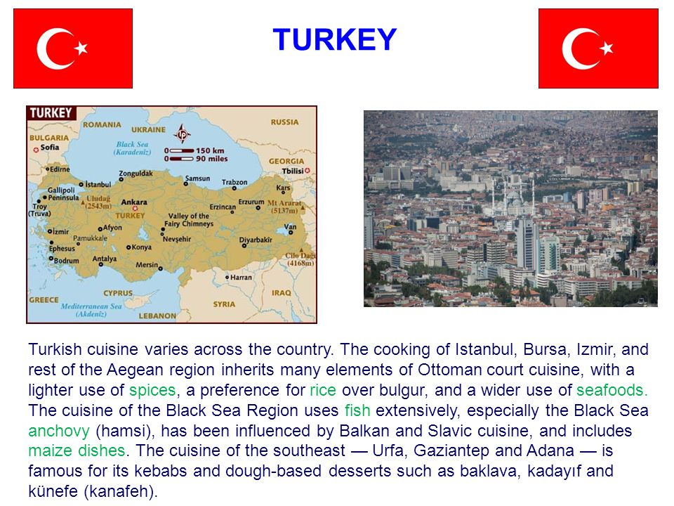 TURKEY Turkish cuisine varies across the country.
