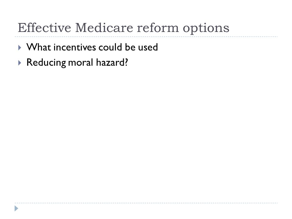 Effective Medicare reform options  What incentives could be used  Reducing moral hazard?