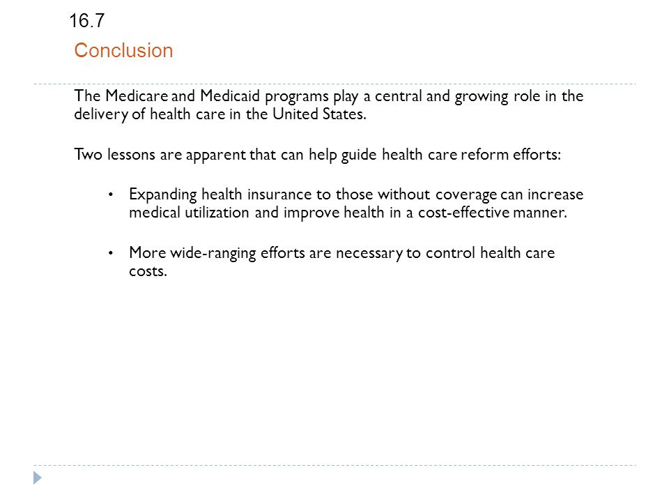 16.7 Conclusion The Medicare and Medicaid programs play a central and growing role in the delivery of health care in the United States.