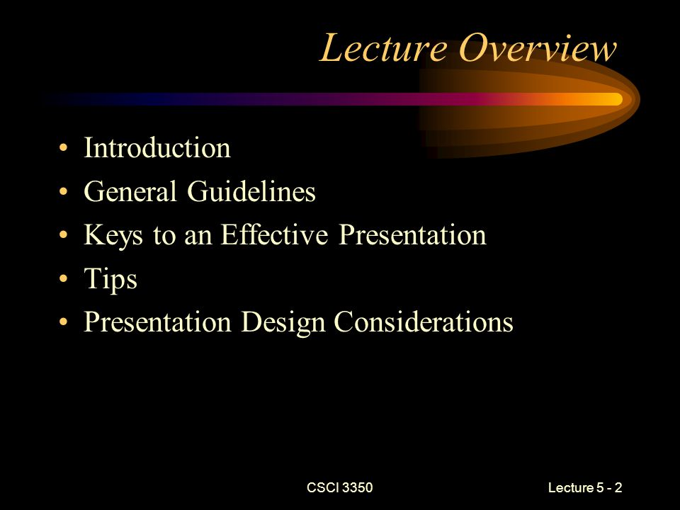 CSCI 3350 Lecture 5 - 23 Closing Can't write this in the script Purpose is to provide a summary of questions raised during the question and answer period How the question enforces your presentation Or shows the need for further work Provide handouts as appropriate