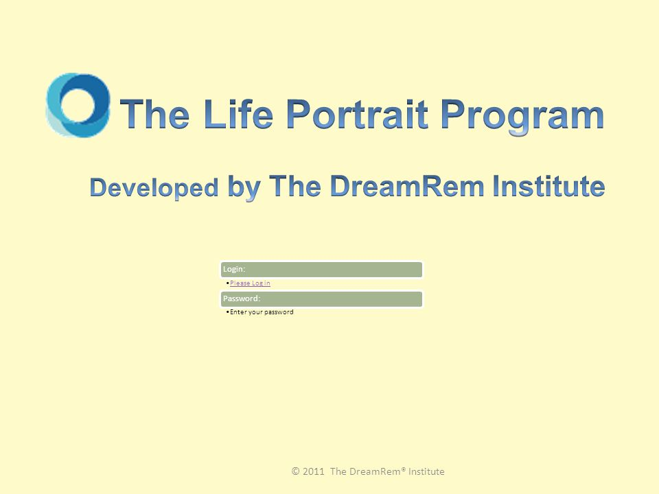 © 2011 The DreamRem® Institute Login: Please Log in Password: Enter your password