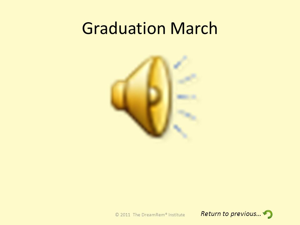 Graduation March © 2011 The DreamRem® Institute Return to previous…